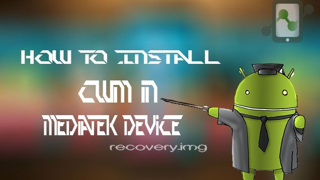 How to Install CWM in Mediatek device