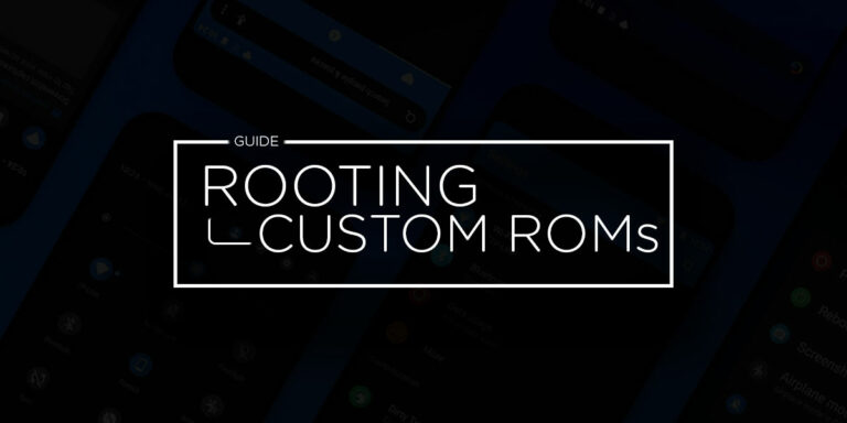 [Guide] From Rooting to Installing Custom ROMS for Dummies