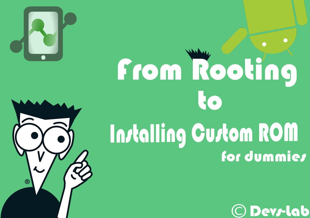 Guide From Rooting To Installing Custom Roms For Dummies