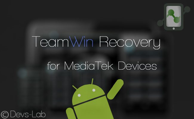 Install TeamWin Projects (TWRP) Touch recovery for all MediaTek