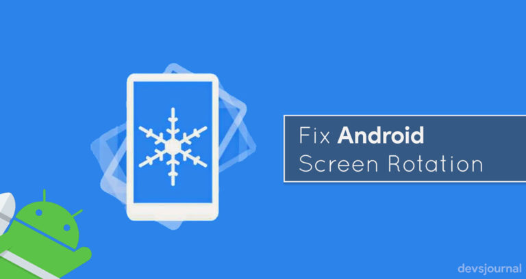 How to Fix Screen rotation by 180 degrees after installing Custom ROMS