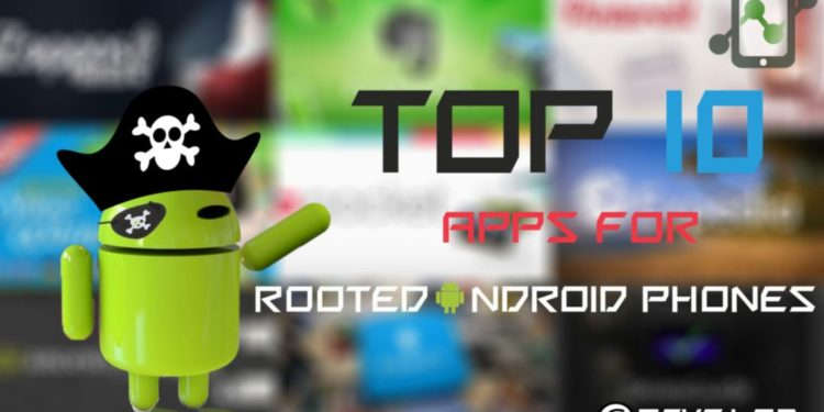 Top 10 Apps for Rooted Android Phones