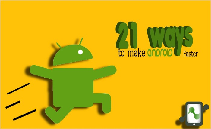 21 Ways to make Android faster