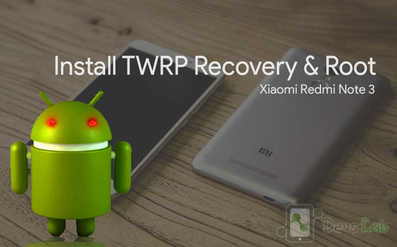 How to Root Xiaomi Redmi Note 3 & Install TWRP recovery