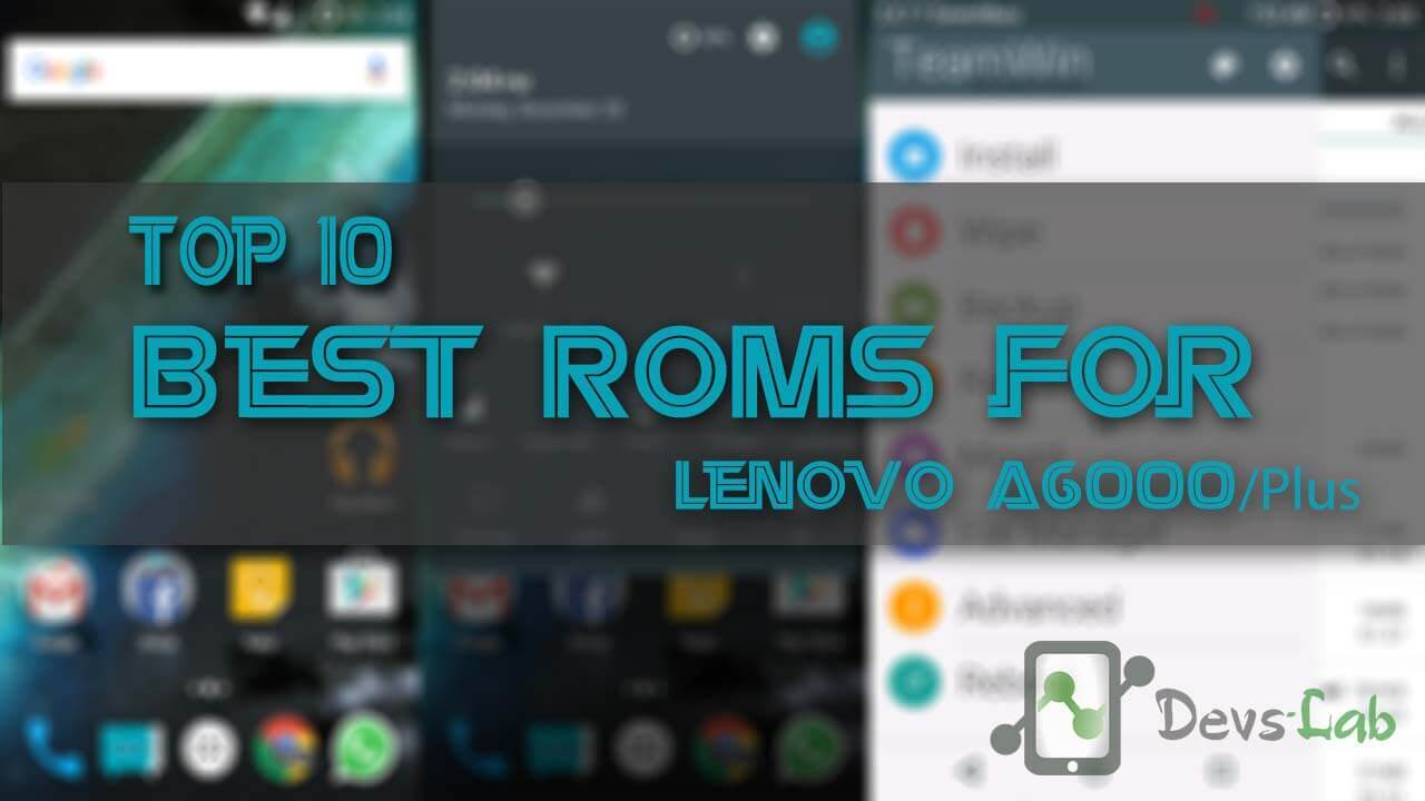 Top 10 best Custom ROMs for Lenovo A6000/Plus - DevsJournal