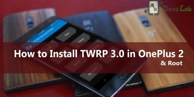How to Install TWRP Recovery & Root OnePlus 2