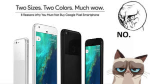 Why you must not buy Google Pixel Smartphone