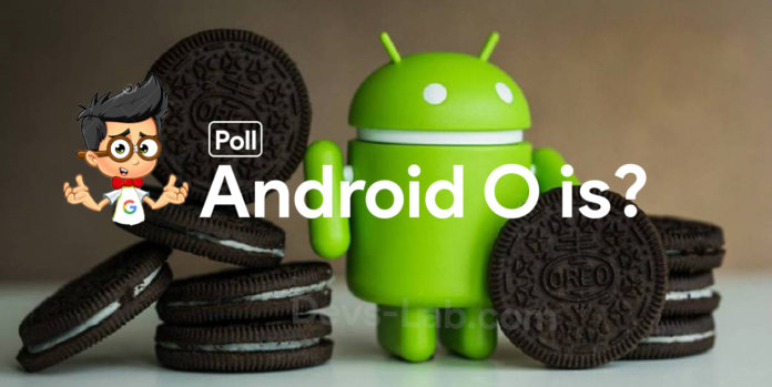 Android O could be called as Android Oreo Poll