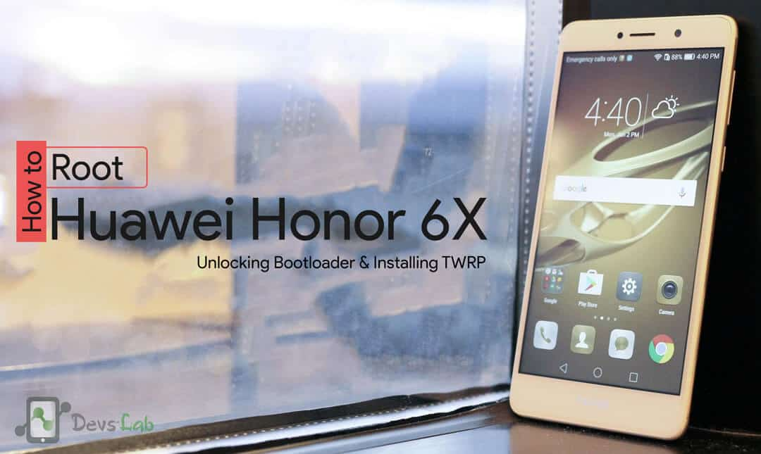 How to Root Huawei Honor 6X, unlock Bootloader & install TWRP