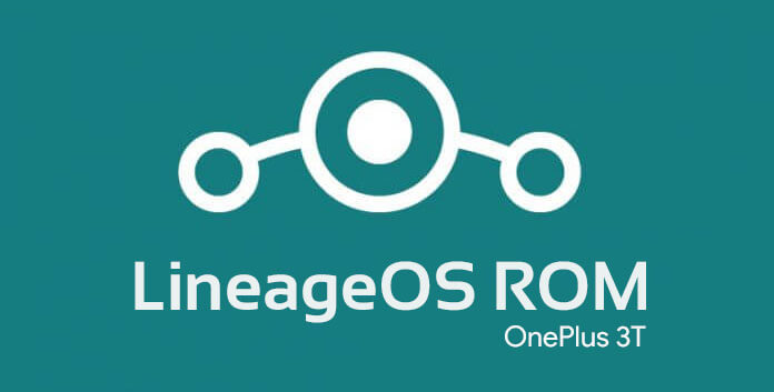 Lineage OS 14.1 ROM for OnePlus 3 and OnePlus 3T - Top Best ROMs