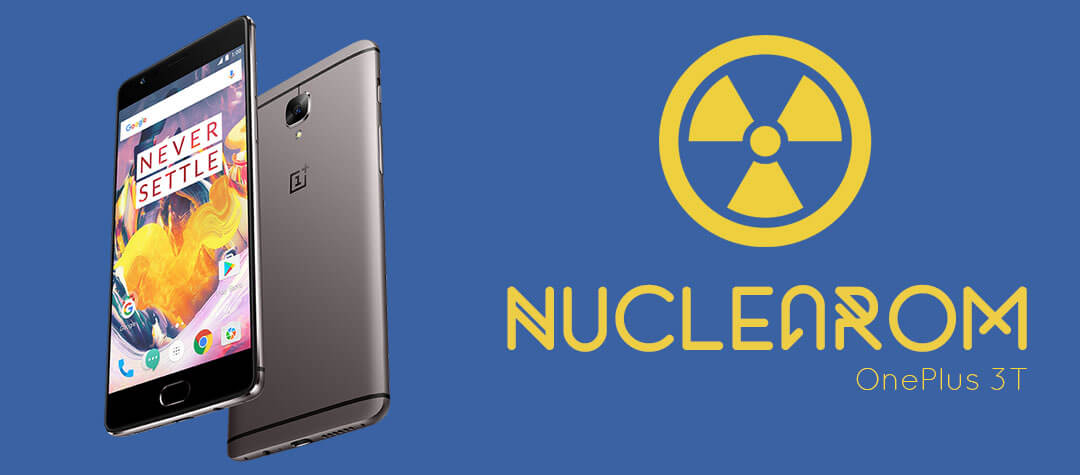 NucleaROM for OnePlus 3 and OnePlus 3T - Best roms