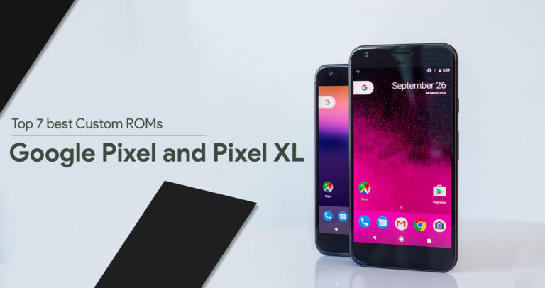 Top 10 Best Custom ROMs for Google Pixel and Pixel XL