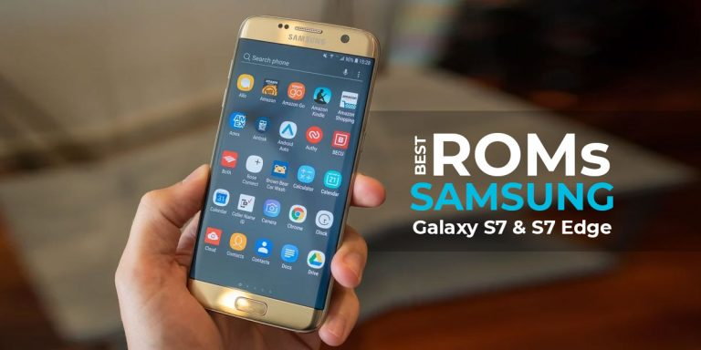 Top 10 best ROMs for Samsung Galaxy S7 & S7 Edge.