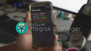 How to install Magisk Manager in Android to hide Root from certain Apps