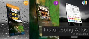 How to install Official unsupported Sony Apps on any Android device