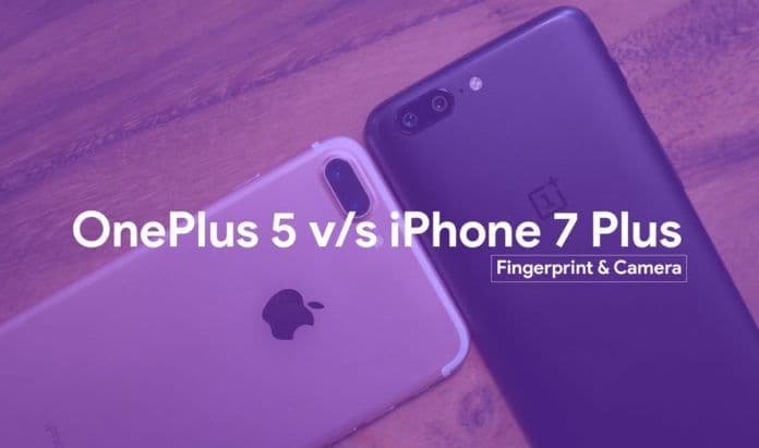 iphone 7 plus vs oneplus 5 camera and fingerprint compared