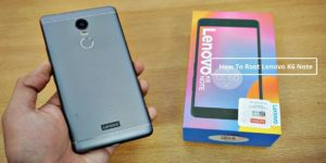 How To Root Lenovo K6 Note