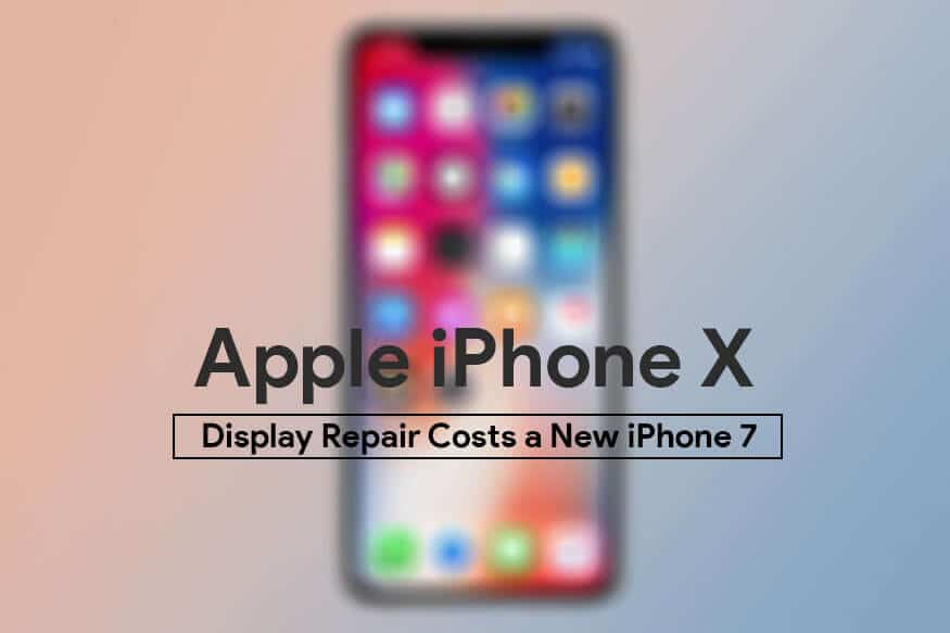 Apple iPhone X display repair would cost you a new iPhone 7