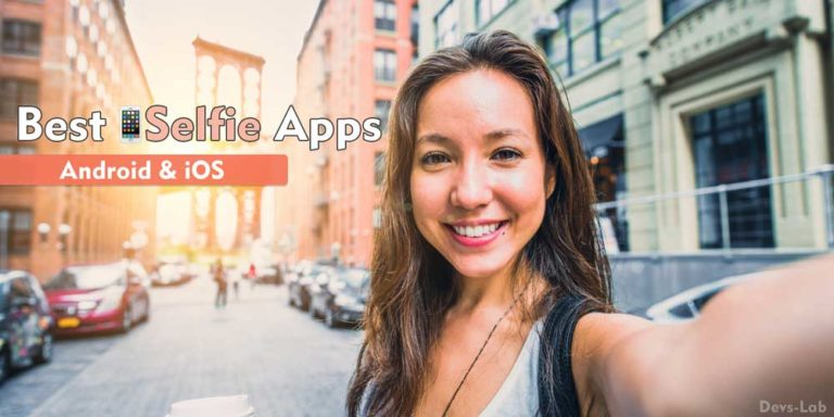 Top 6 Best Selfie Apps for Android and iOS