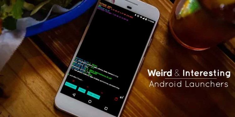 Best Weird and Interesting Android Launchers that you must try