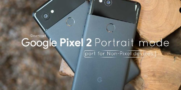 Download APK Google Pixel 2 Portrairt Mode ported on Non Pixel devices for Android