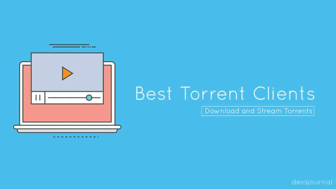 Best Torrent Clients to download and stream torrent movies files games