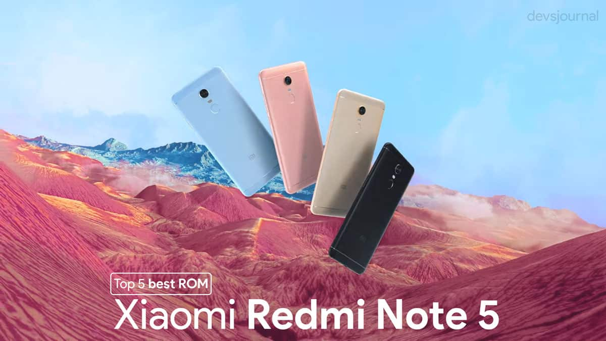Top 5 best Custom ROMs for Xiaomi Redmi Note 5 / 5 Plus