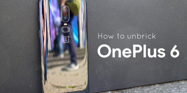 How to unbrick dead OnePlus 6 and return to stock OxygenOS recovery