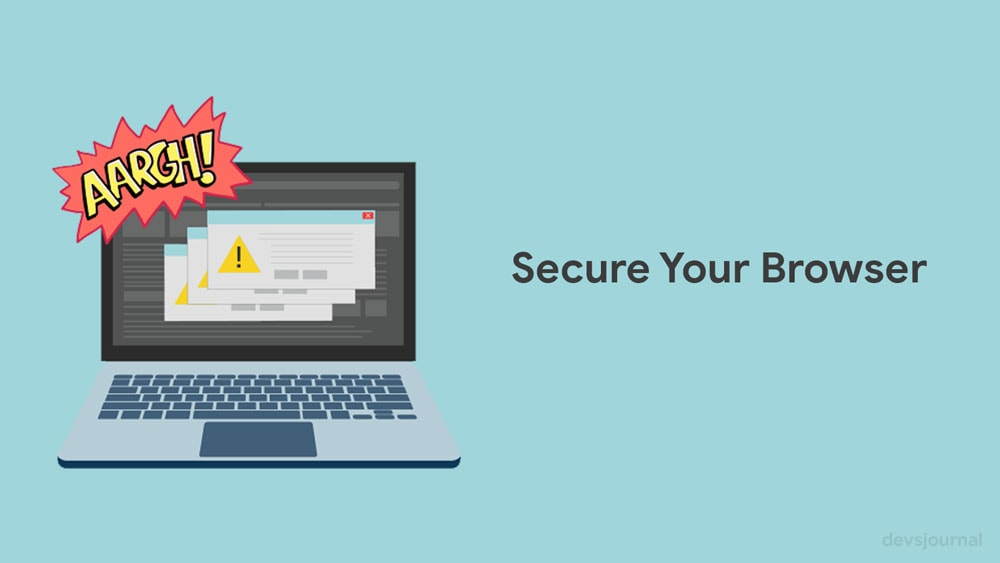 Secure your Browser to Protect Your Privacy on Internet