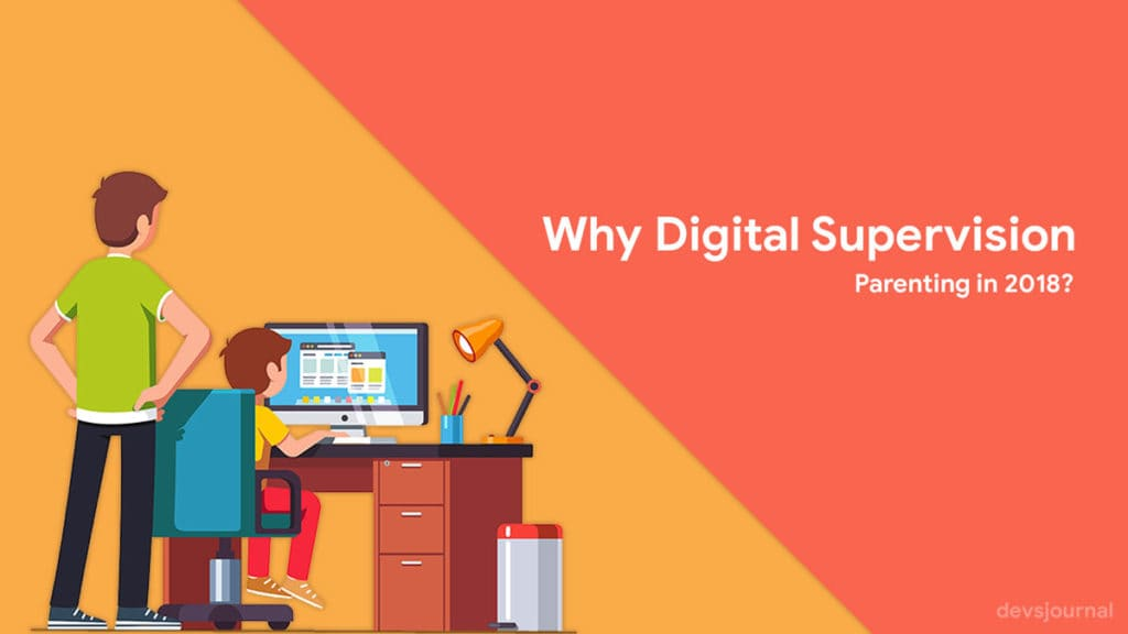 Why Digital Supervision is Important for Parenting in 2018