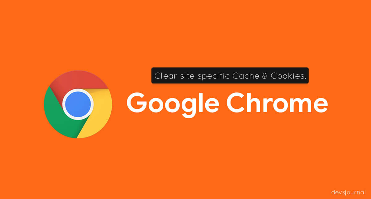 Clear Site specific Cookies and cache of Google Chrome