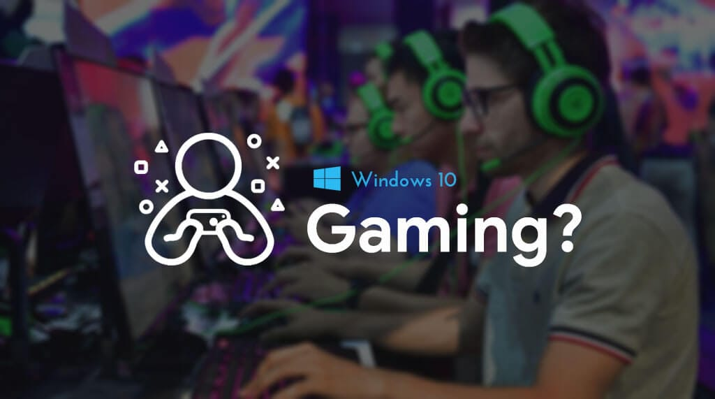 Is Windows 10 Good for Gaming