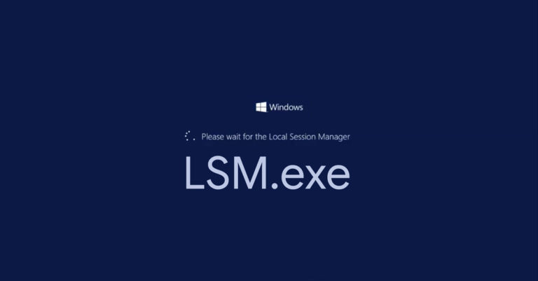 What is Lsm.exe? How to fix lsm.exe errors?