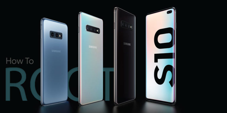 How to Root Samsung Galaxy S10/S10e/S10+