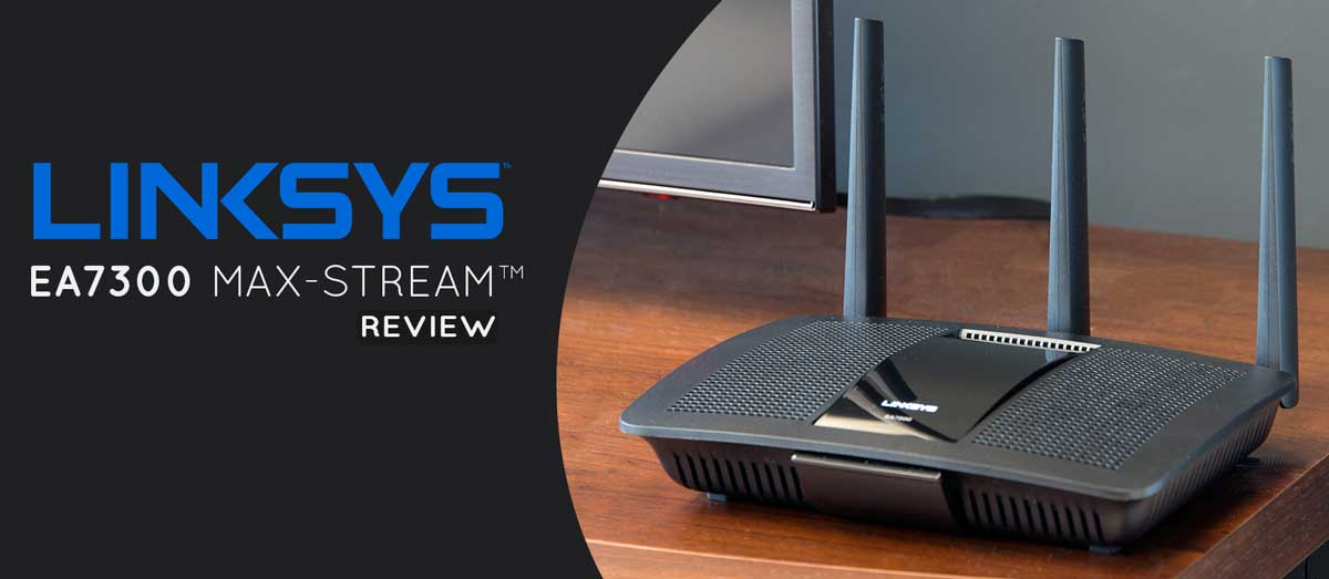 Linksys MAX Stream EA7300 AC1750 Review