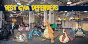 Top 10 Best Gym Defenders in Pokemon GO