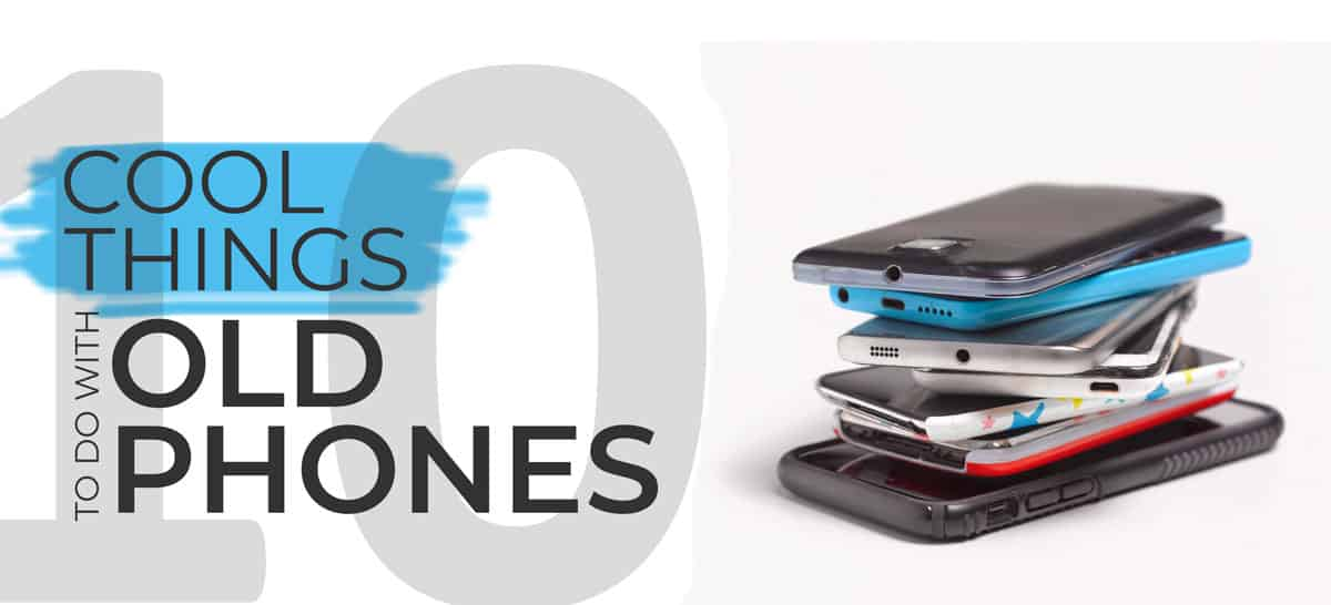 10 Cool Things To Do With Your Old Cell Phones
