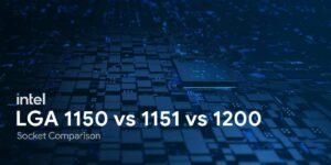 Intel LGA 1150 vs 1151 vs 1200