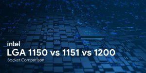 LGA 1150 vs 1151 vs 1200